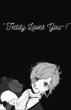 Yandere Teddy Bear X Child Reader 'Teddy loves you!' by YukioSnow