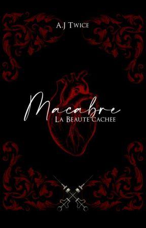 Macabre - La beauté cachée [EN PAUSE] by AJTWICE