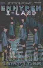 ENHYPEN / ILAND REACTIONS AND IMAGINES by yang_jungwon