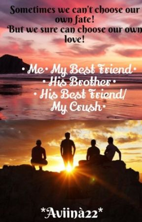 Me, My Best Friend, His Brother, His Best Friend/My Crush by Aviina22