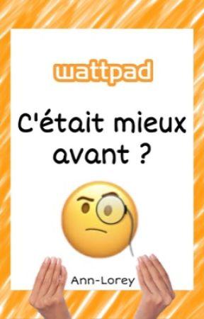Wattpad, c'était mieux avant ?  by Ann-Lorey