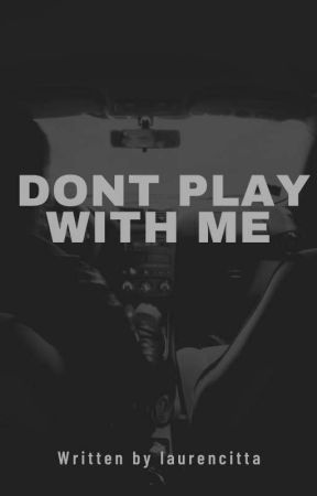 Don't Play With Me by laurencitta