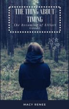 The Thing About Timing (The Becoming of Elliott Goode) by Deliasbabe