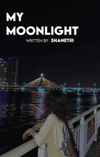 My Moonlight(On-Going) by Shanetiii