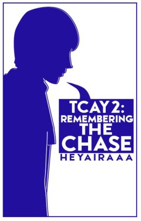 TCAY2: Remembering The Chase by heyairaaa