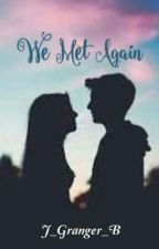 We Met Again by J_Granger_B