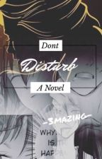 Dont disturb a novel by 3mazing