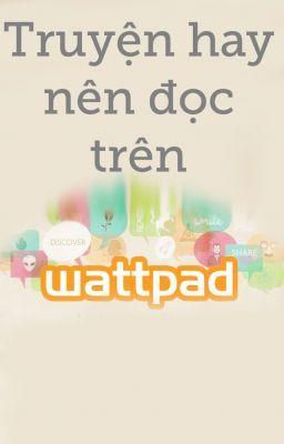 Truyện hay nên đọc trên Wattpad Việt Nam(Must Read on Wattpad VN)