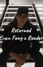 Returned (Evan Fong x Reader) by Olivia200312