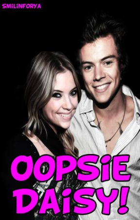 Oopsie Daisy! (Harry Styles Fanfic) by SmilinForYa