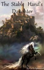 The Stable Hand's Daughter (Title and cover subject to change) by LuciaSpinwerd