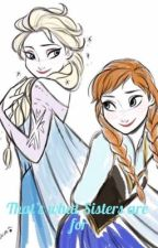 That's what Sisters are for (Frozen x Reader) by Goldenbellslight