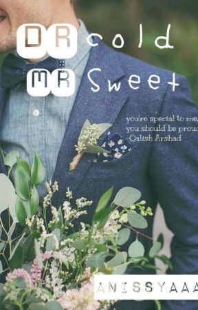 Dr. Cold Mr. Sweet (COMPLETED✅) by anissyaaa