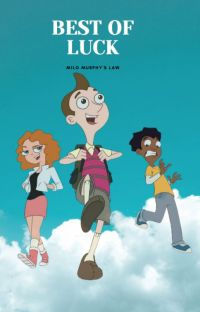 Best of Luck - Milo Murphy's Law X Reader cover