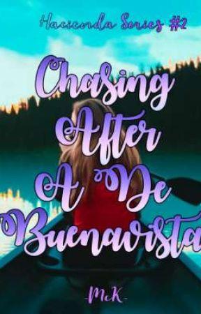 Chasing After A De Buenavista (Hacienda Series #2) by MagnusCactusK
