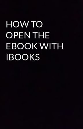 HOW TO OPEN THE EBOOK WITH IBOOKS  by Bougiebadass