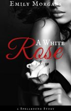 A White Rose (Spellbound Short Story) by EmilyMorgans