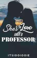 SHE'S IN LOVE WITH A PROFESSOR [COMPLETED] by ItsIOOIOOIe