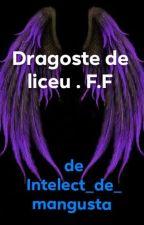 Dragoste de liceu. F.F by Intelect_de_mangusta