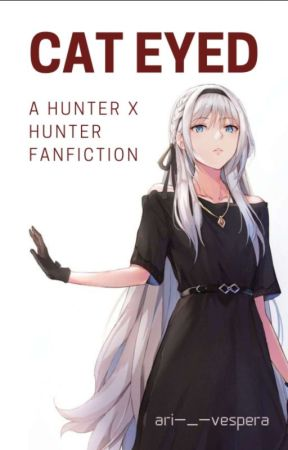Cat Eyed →A Hunter x Hunter FanFic← by Ari-_-Vespera