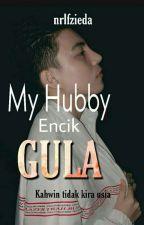 My Hubby Encik Gula [H] by Fzieda07