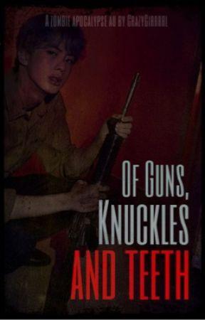 Of Guns, Knuckles and Teeth | BTS by CrazyGirrrrl