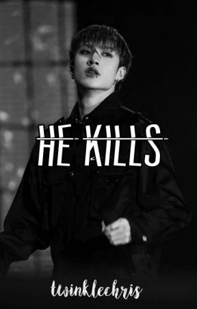 HE KILLS | Bang Chan ff | by twinklechris