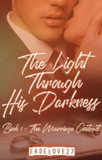 The Light Through His Darkness ✅ (Book 1 - The Marriage Contract)  by FadeLove27