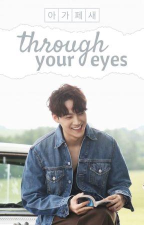 Through your eyes﹔⁽ʲᵃᵉ ⁺ ʲᵃᵉ⁾ by agapesae