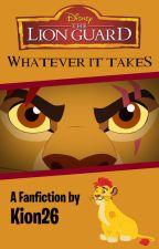 Whatever It Takes - A Lion Guard FanFiction by ChekaTLK