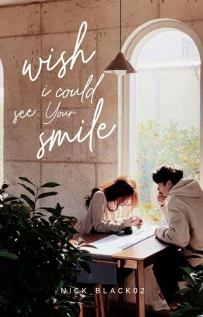 wish i could see your smile by Nick_Black02