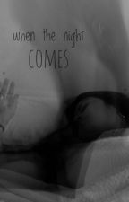 when the night comes, poems by justsomepoems