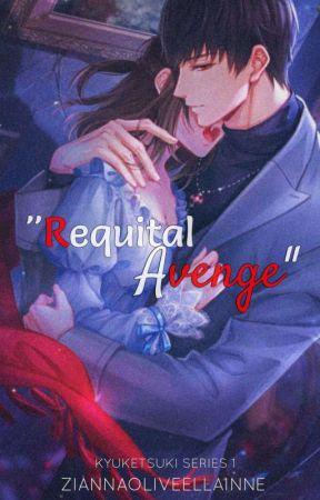 Requital Avenge (Kyuketsuki Series 1) by ZiannaOliveEllainne
