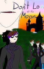 Don't Look at the Moon (Complete!) by PsychedelicShips