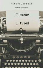 I swear I tried.  by pessoa_apenas