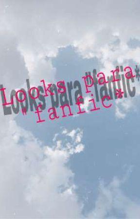"looks para ""fanfic"" by Nmerosdosfamososfamo"