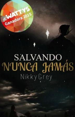 Salvando Nunca Jamás (#Wattys2015) by NikkyGrey
