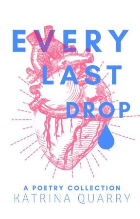 Every Last Drop: Poetry Collection by ifthisbetreason