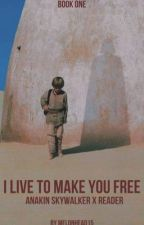 I Live to Make You Free (Anakin x Reader) BOOK ONE by Melonhead15