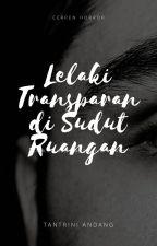 Lelaki Transparan di Sudut Ruangan by TantriniAndang