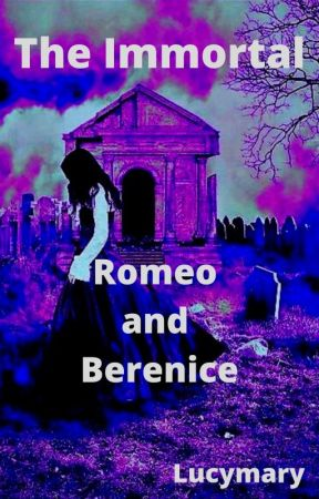The Immortal (Romeo and Berenice) English version by Lucymary69