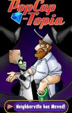 PopCap-Topia: Neighborville has Moved! by LandOfPoptopia
