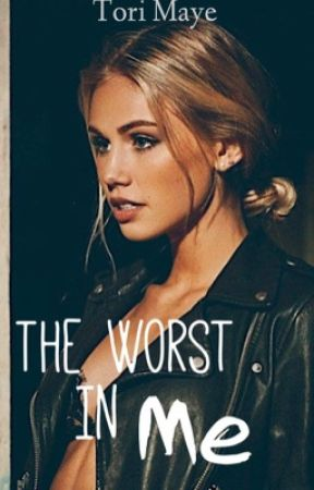 The Worst In Me by tori_maye