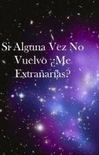 Si Alguna Vez No Vuelvo ¿Me Extrañarías? by Lunarena65