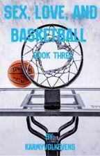 Sex, Love, and Basketball (Book 3)  by KarmyVolkevens
