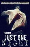 (Completed) JUST ONE NIGHT (Short story)  cover