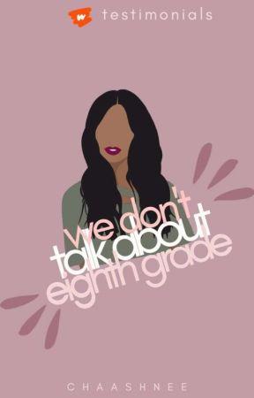 We Don't Talk About Eighth Grade   My Journey   Wattpad Testimonials   ✔ by chaashnee