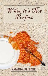 When it's Not Perfect by FliederAmanda