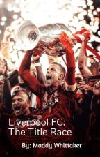 Liverpool FC: The Title Race by Madz_96
