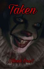 Taken|| Pennywise X reader || by PennyWise_Lover